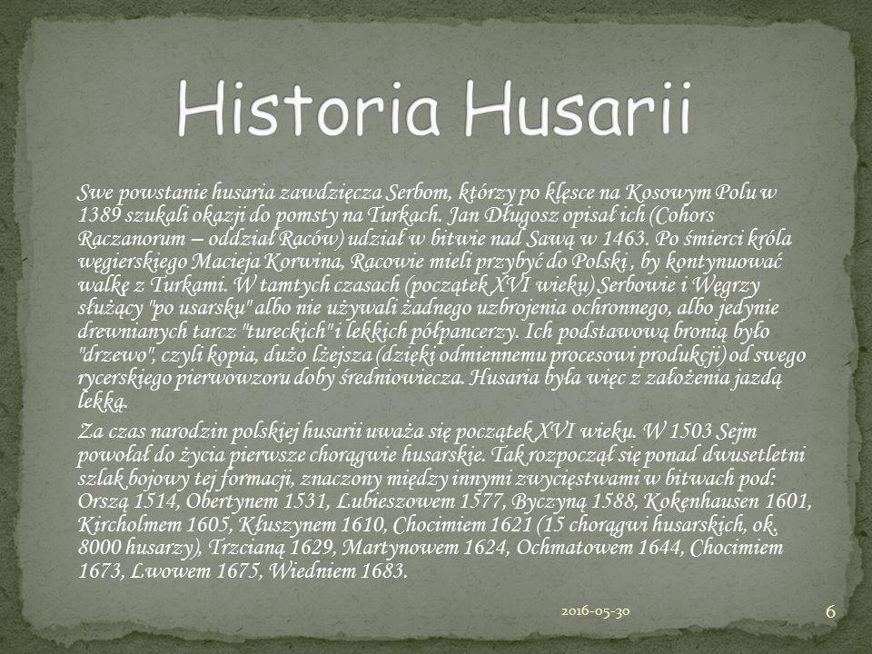 Swe powstanie husaria zawdzięcza Serbom, którzy po klęsce na Kosowym Polu w 1389 szukali okazji do pomsty na Turkach. Jan Długosz opisał ich (Cohors R