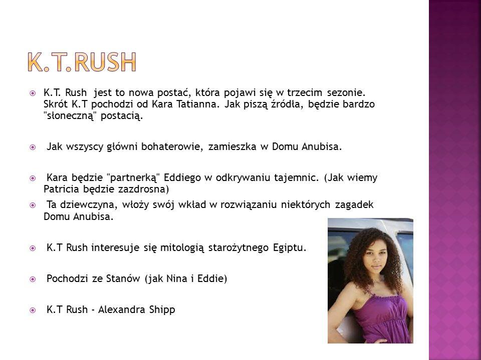  K.T. Rush jest to nowa postać, która pojawi się w trzecim sezonie. Skrót K.T pochodzi od Kara Tatianna. Jak piszą źródła, będzie bardzo