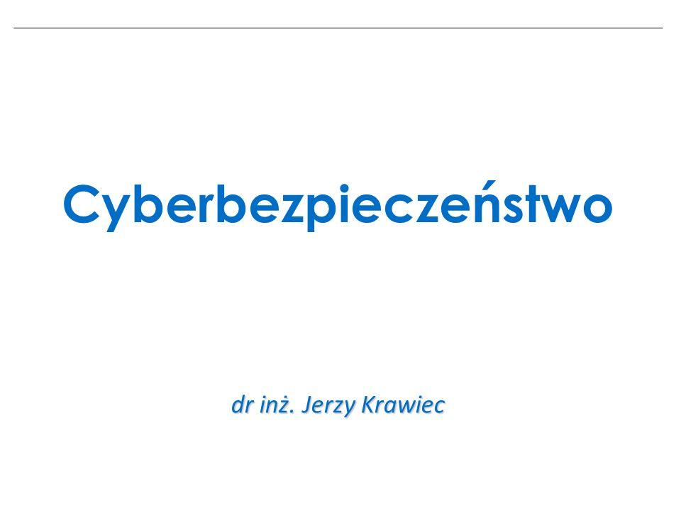 Cyberbezpieczeństwo dr inż. Jerzy Krawiec