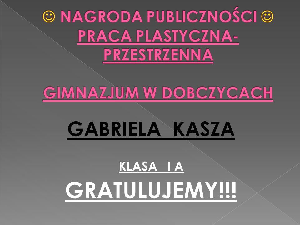 GABRIELA KASZA KLASA I A GRATULUJEMY!!!