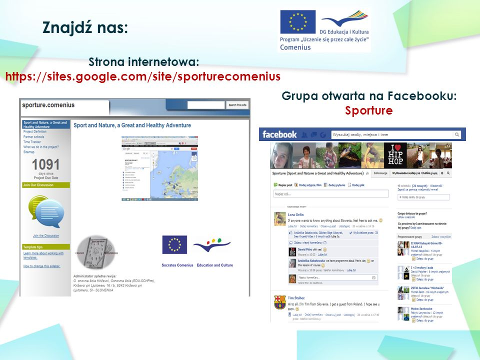 Znajdź nas: Strona internetowa: https://sites.google.com/site/sporturecomenius Grupa otwarta na Facebooku: Sporture