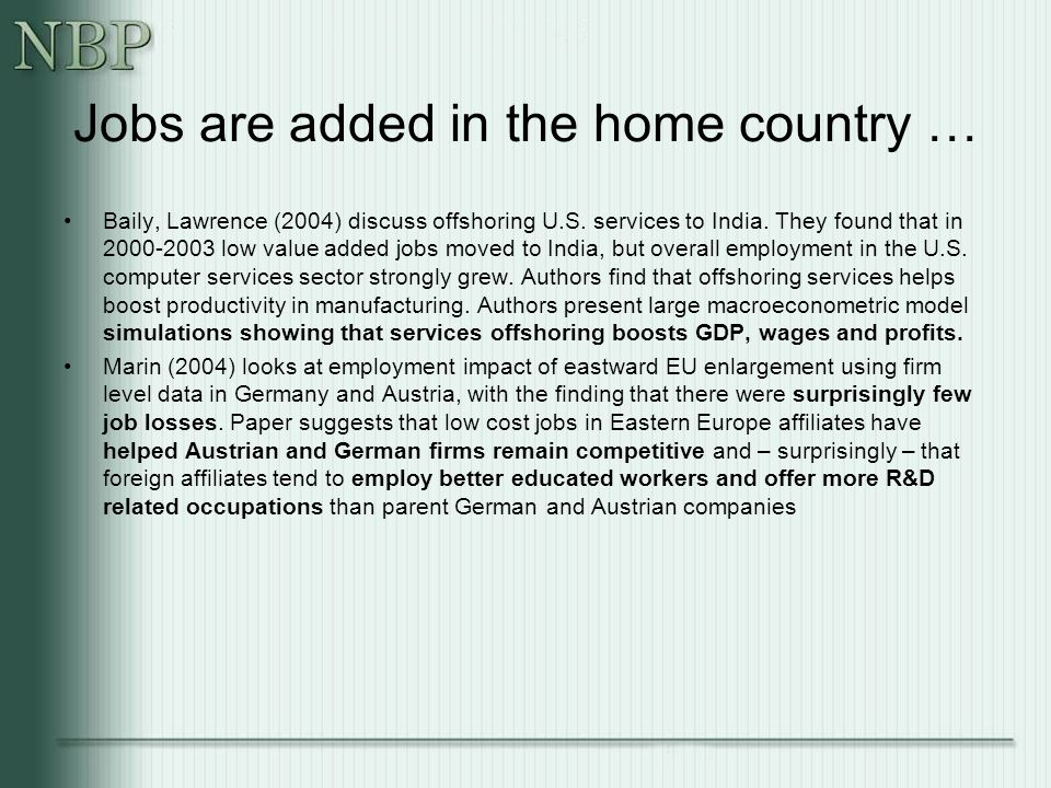 Jobs are added in the home country … Baily, Lawrence (2004) discuss offshoring U.S.
