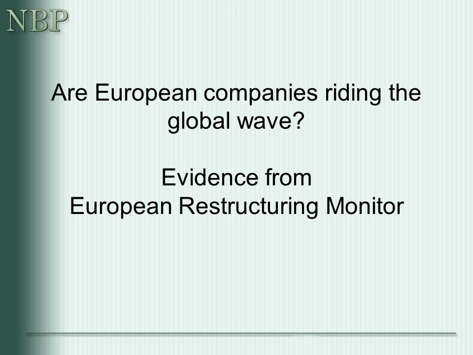 Are European companies riding the global wave Evidence from European Restructuring Monitor