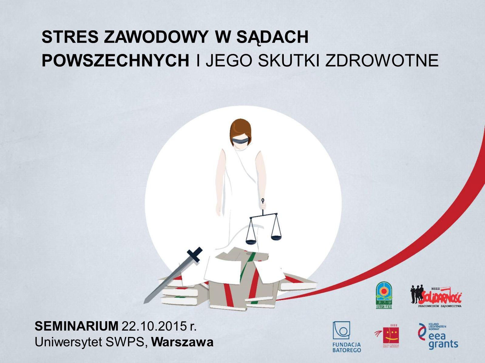 STRES ZAWODOWY W SĄDACH POWSZECHNYCH I JEGO SKUTKI ZDROWOTNE SEMINARIUM 22.10.2015 r.