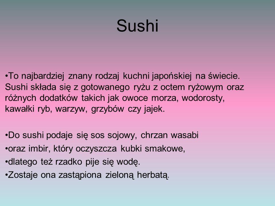 Sushi To najbardziej znany rodzaj kuchni japońskiej na świecie. Sushi składa się z gotowanego ryżu z octem ryżowym oraz różnych dodatków takich jak ow