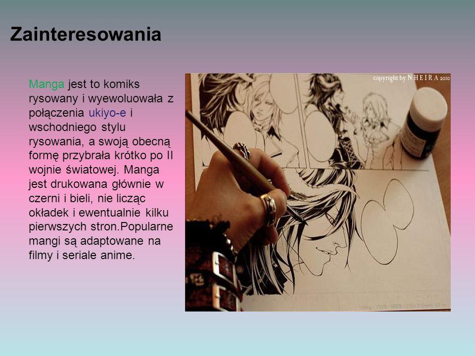 Zainteresowania Manga jest to komiks rysowany i wyewoluowała z połączenia ukiyo-e i wschodniego stylu rysowania, a swoją obecną formę przybrała krótko