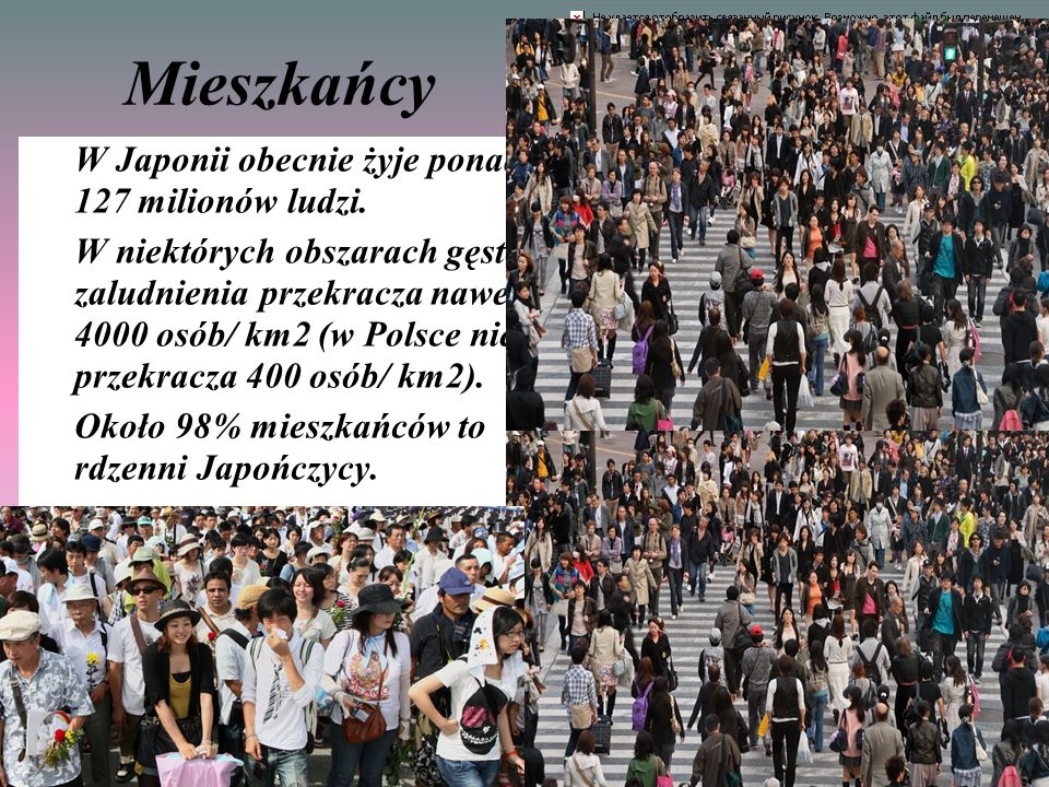 Mieszkańcy W Japonii obecnie żyje ponad 127 milionów ludzi. W niektórych obszarach gęstość zaludnienia przekracza nawet 4000 osób/ km2 (w Polsce nie p
