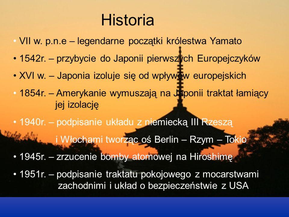 Historia VII w. p.n.e – legendarne początki królestwa Yamato 1542r. – przybycie do Japonii pierwszych Europejczyków XVI w. – Japonia izoluje się od wp