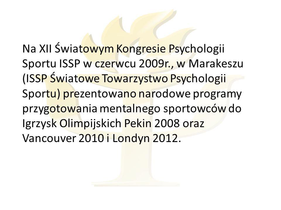 Na XII Światowym Kongresie Psychologii Sportu ISSP w czerwcu 2009r., w Marakeszu (ISSP Światowe Towarzystwo Psychologii Sportu) prezentowano narodowe programy przygotowania mentalnego sportowców do Igrzysk Olimpijskich Pekin 2008 oraz Vancouver 2010 i Londyn 2012.