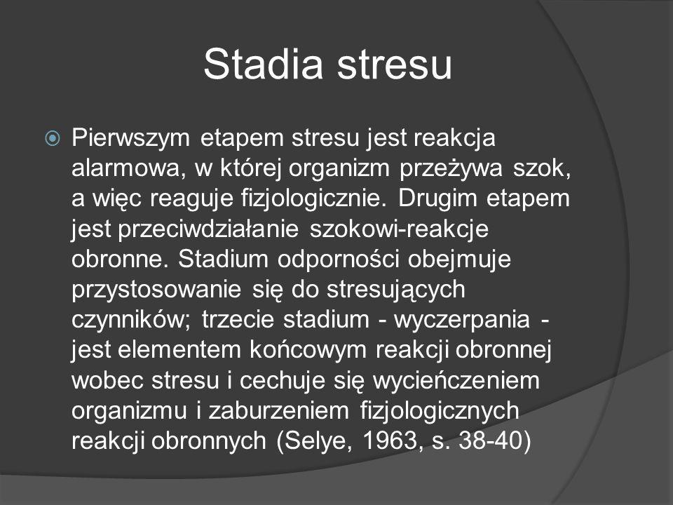 Stadia stresu  Pierwszym etapem stresu jest reakcja alarmowa, w której organizm przeżywa szok, a więc reaguje fizjologicznie.