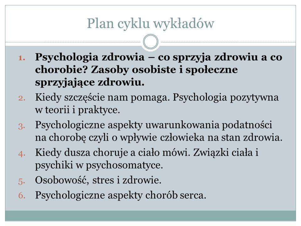 Plan cyklu wykładów 1. Psychologia zdrowia – co sprzyja zdrowiu a co chorobie.
