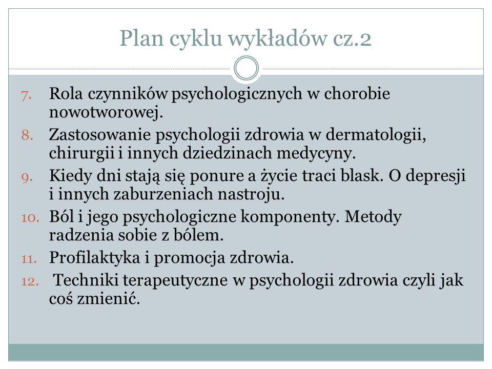 Plan cyklu wykładów cz.2 7. Rola czynników psychologicznych w chorobie nowotworowej.