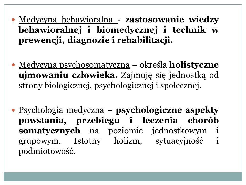 Medycyna behawioralna - zastosowanie wiedzy behawioralnej i biomedycznej i technik w prewencji, diagnozie i rehabilitacji.