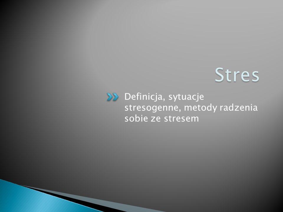 Definicja, sytuacje stresogenne, metody radzenia sobie ze stresem