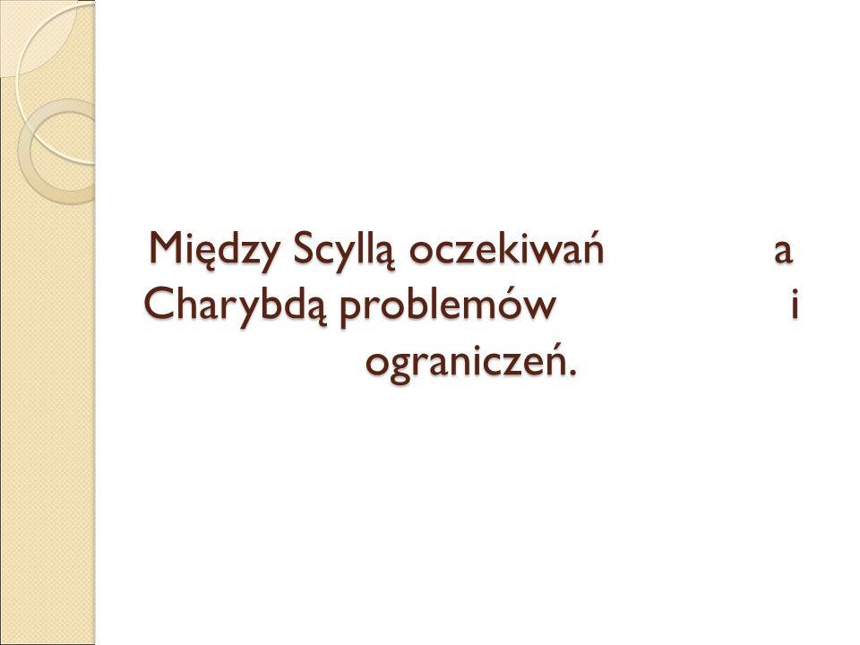 Między Scyllą oczekiwań a Charybdą problemów i ograniczeń.