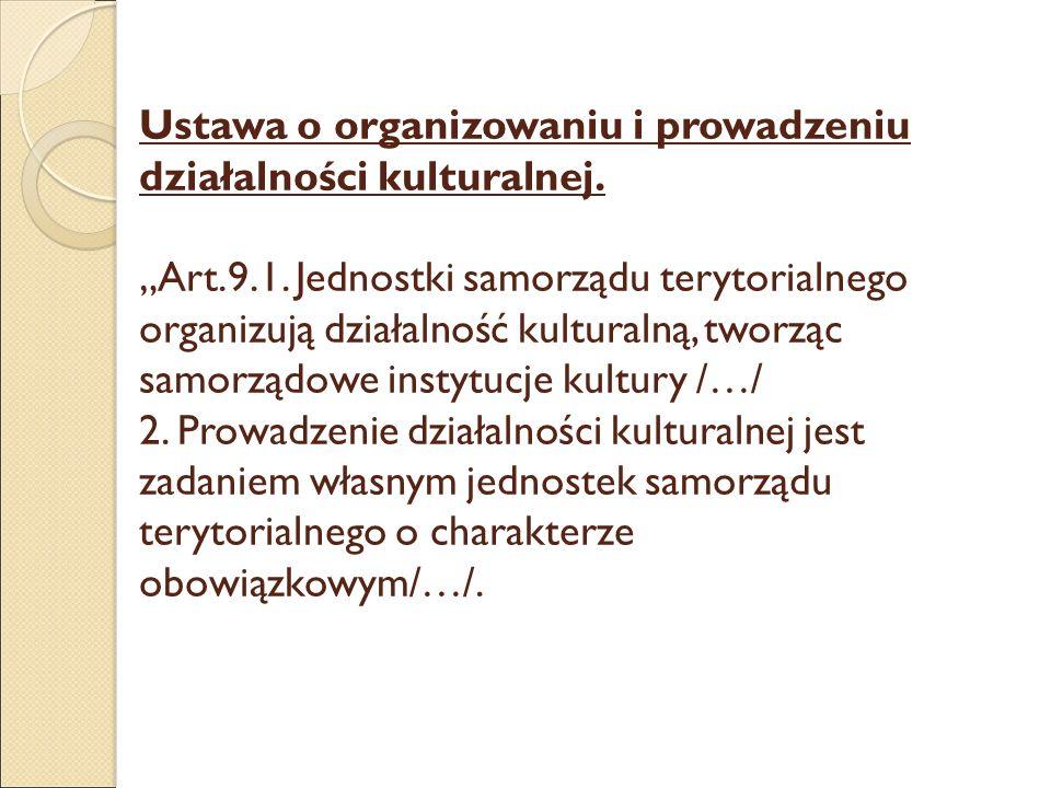 """Ustawa o organizowaniu i prowadzeniu działalności kulturalnej. """"Art.9.1. Jednostki samorządu terytorialnego organizują działalność kulturalną, tworząc"""