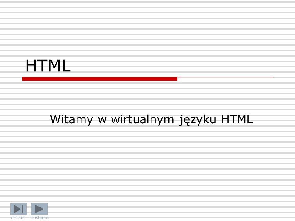 HTML Witamy w wirtualnym języku HTML ostatni następny