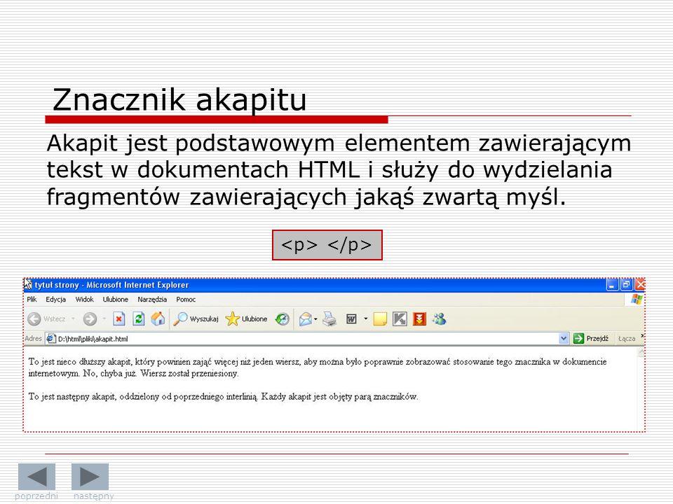 Znacznik akapitu Akapit jest podstawowym elementem zawierającym tekst w dokumentach HTML i służy do wydzielania fragmentów zawierających jakąś zwartą myśl.