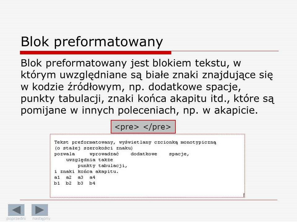 Blok preformatowany Blok preformatowany jest blokiem tekstu, w którym uwzględniane są białe znaki znajdujące się w kodzie źródłowym, np. dodatkowe spa