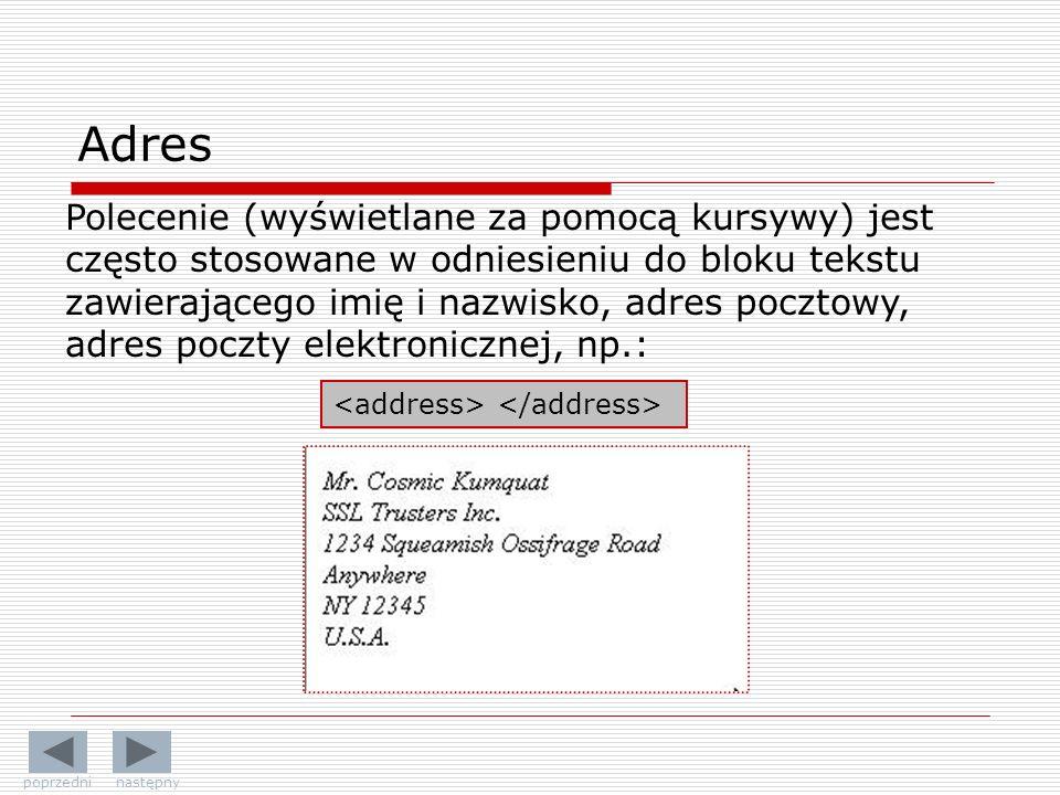 Adres Polecenie (wyświetlane za pomocą kursywy) jest często stosowane w odniesieniu do bloku tekstu zawierającego imię i nazwisko, adres pocztowy, adres poczty elektronicznej, np.: poprzedni następny