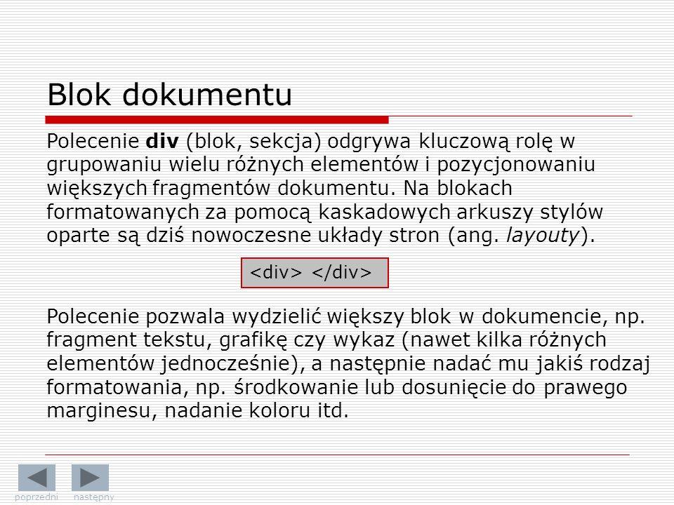 Blok dokumentu Polecenie div (blok, sekcja) odgrywa kluczową rolę w grupowaniu wielu różnych elementów i pozycjonowaniu większych fragmentów dokumentu.