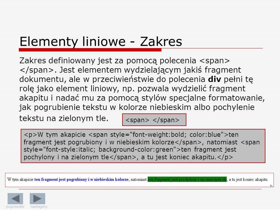 Elementy liniowe - Zakres Zakres definiowany jest za pomocą polecenia. Jest elementem wydzielającym jakiś fragment dokumentu, ale w przeciwieństwie do