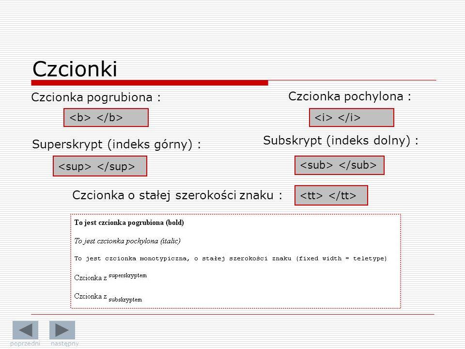 Czcionki Czcionka pogrubiona : Czcionka pochylona : Czcionka o stałej szerokości znaku : Superskrypt (indeks górny) : Subskrypt (indeks dolny) : poprz