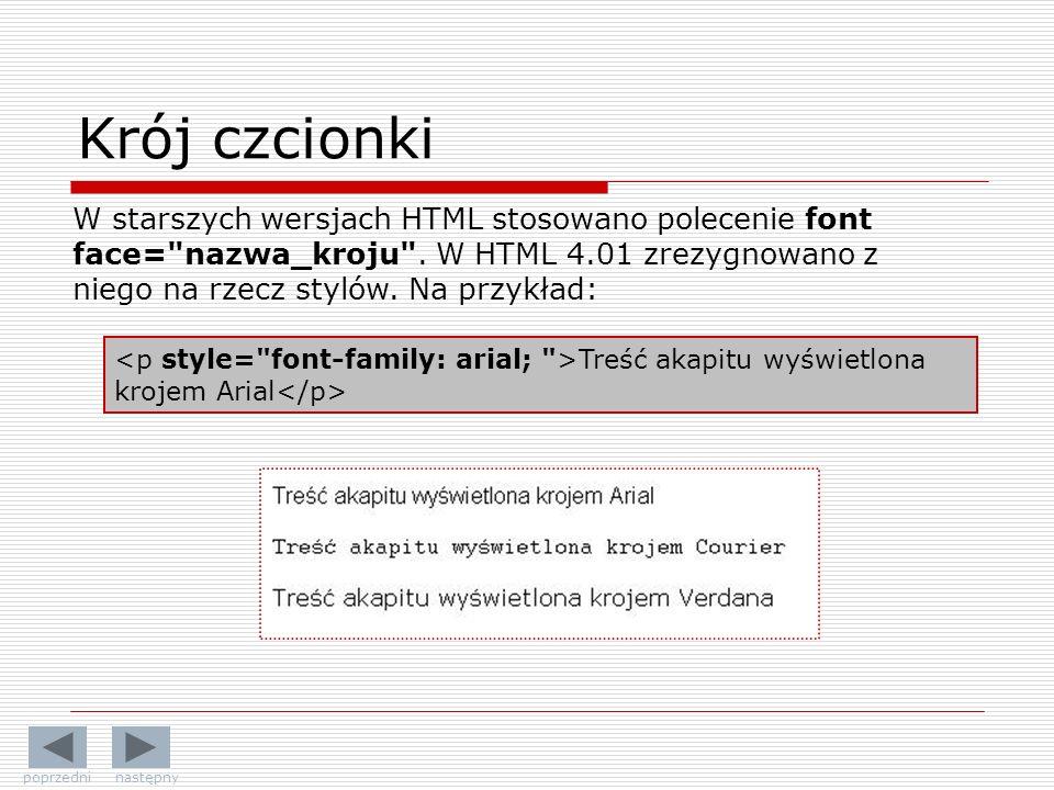 Krój czcionki W starszych wersjach HTML stosowano polecenie font face= nazwa_kroju .