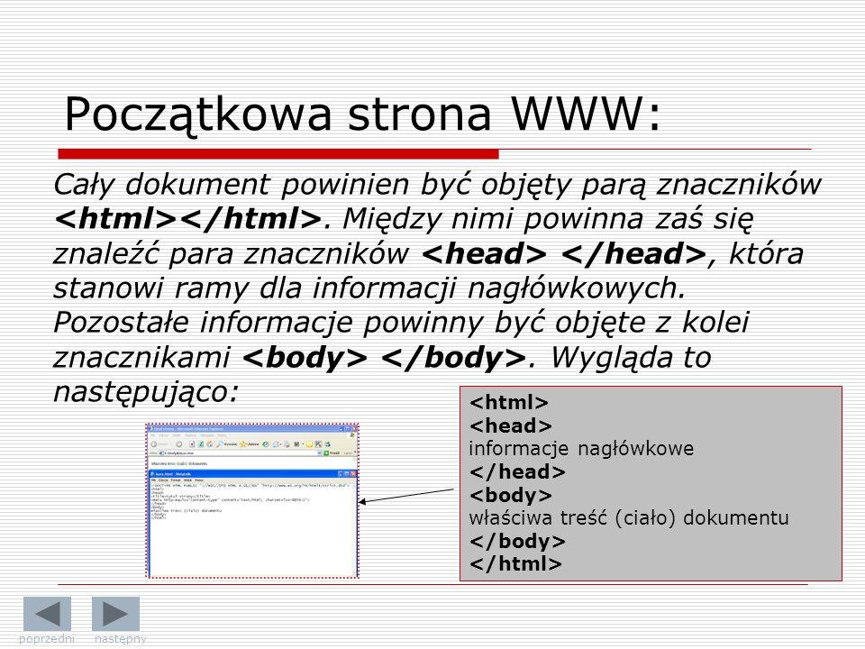 Początkowa strona WWW: Cały dokument powinien być objęty parą znaczników. Między nimi powinna zaś się znaleźć para znaczników, która stanowi ramy dla