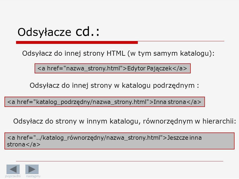 Odsyłacz do innej strony HTML (w tym samym katalogu): Edytor Pajączek Odsyłacz do innej strony w katalogu podrzędnym : Inna strona Odsyłacz do strony