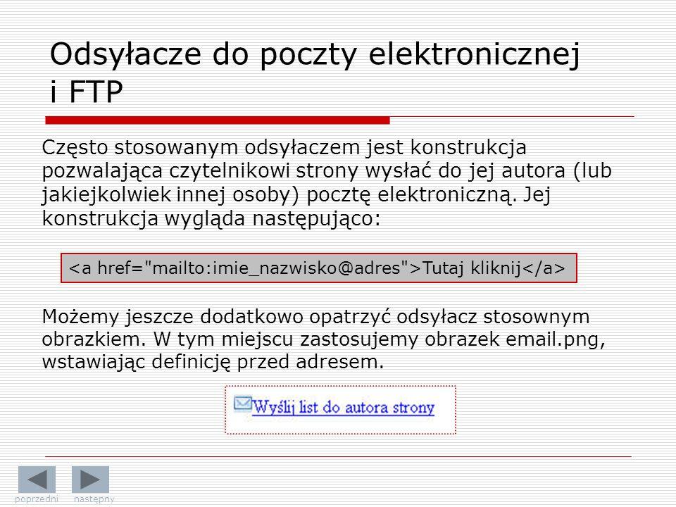Odsyłacze do poczty elektronicznej i FTP Często stosowanym odsyłaczem jest konstrukcja pozwalająca czytelnikowi strony wysłać do jej autora (lub jakiejkolwiek innej osoby) pocztę elektroniczną.