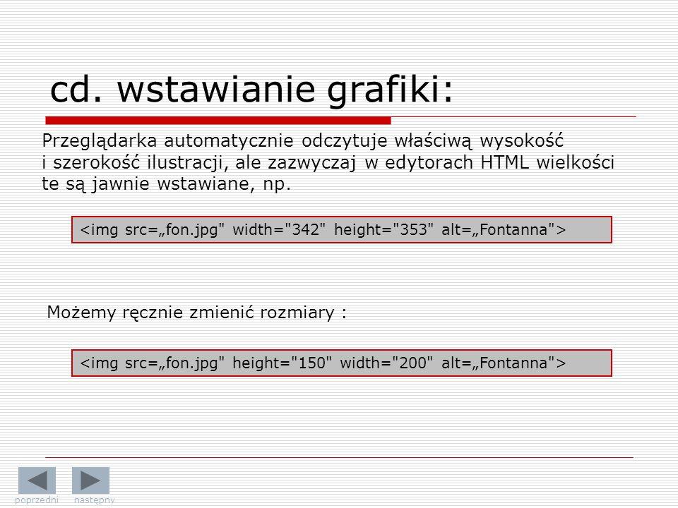 Przeglądarka automatycznie odczytuje właściwą wysokość i szerokość ilustracji, ale zazwyczaj w edytorach HTML wielkości te są jawnie wstawiane, np. Mo