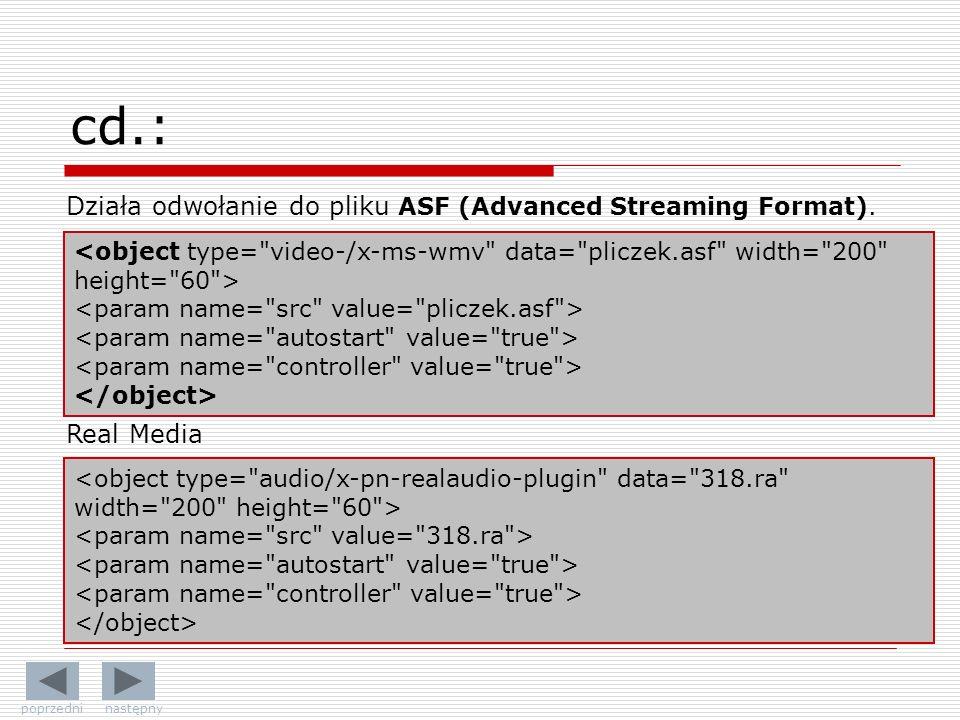 Działa odwołanie do pliku ASF (Advanced Streaming Format). Real Media cd.: poprzedni następny