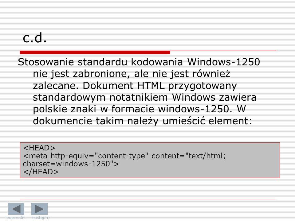 Stosowanie standardu kodowania Windows-1250 nie jest zabronione, ale nie jest również zalecane. Dokument HTML przygotowany standardowym notatnikiem Wi