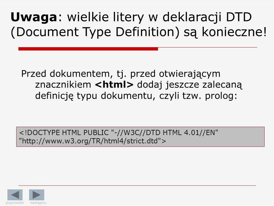 Przed dokumentem, tj. przed otwierającym znacznikiem dodaj jeszcze zalecaną definicję typu dokumentu, czyli tzw. prolog: Uwaga: wielkie litery w dekla