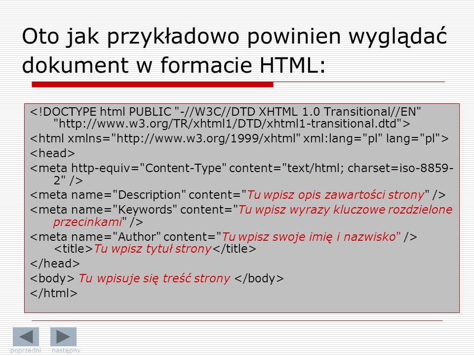 Oto jak przykładowo powinien wyglądać dokument w formacie HTML: Tu wpisz tytuł strony Tu wpisuje się treść strony poprzedni następny