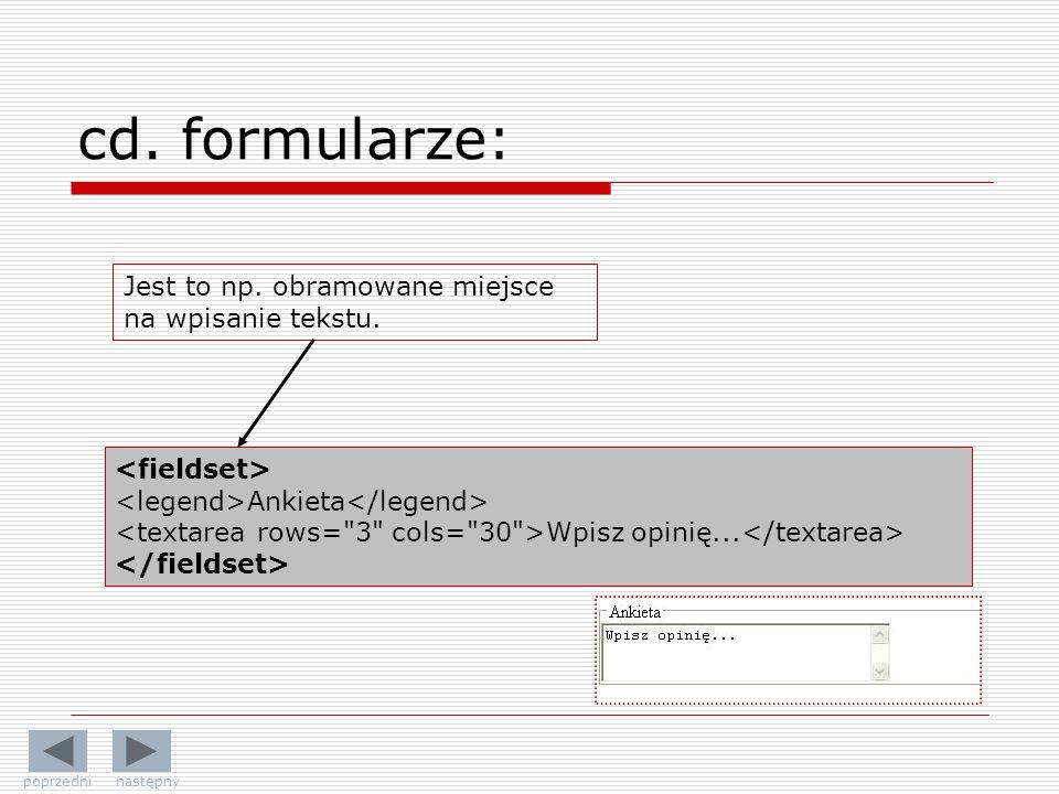Ankieta Wpisz opinię... Jest to np. obramowane miejsce na wpisanie tekstu. cd. formularze: poprzedni następny