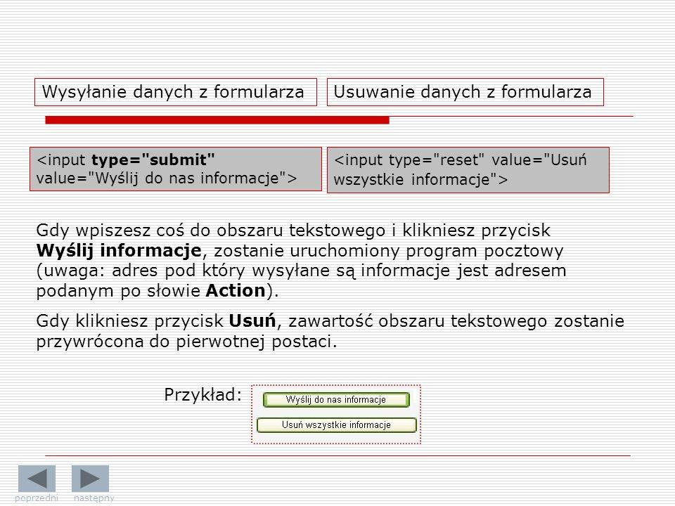 Wysyłanie danych z formularzaUsuwanie danych z formularza Gdy wpiszesz coś do obszaru tekstowego i klikniesz przycisk Wyślij informacje, zostanie uruc