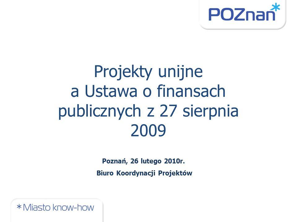 Projekty unijne a Ustawa o finansach publicznych z 27 sierpnia 2009 Poznań, 26 lutego 2010r.