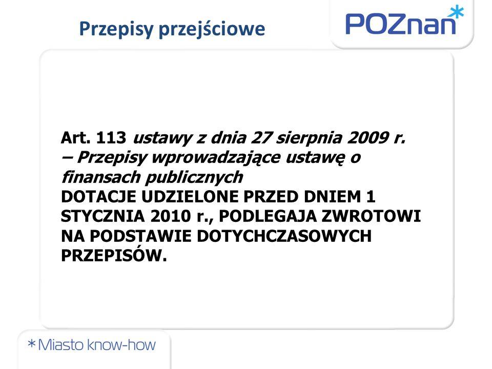Art. 113 ustawy z dnia 27 sierpnia 2009 r. – Przepisy wprowadzające ustawę o finansach publicznych DOTACJE UDZIELONE PRZED DNIEM 1 STYCZNIA 2010 r., P