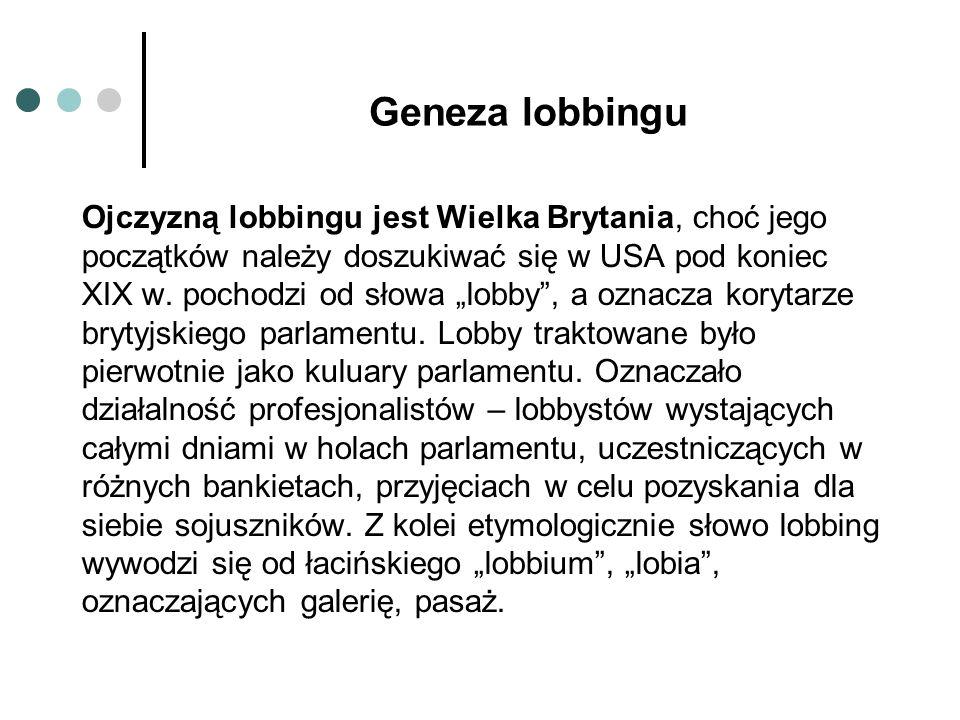 Geneza lobbingu Ojczyzną lobbingu jest Wielka Brytania, choć jego początków należy doszukiwać się w USA pod koniec XIX w.