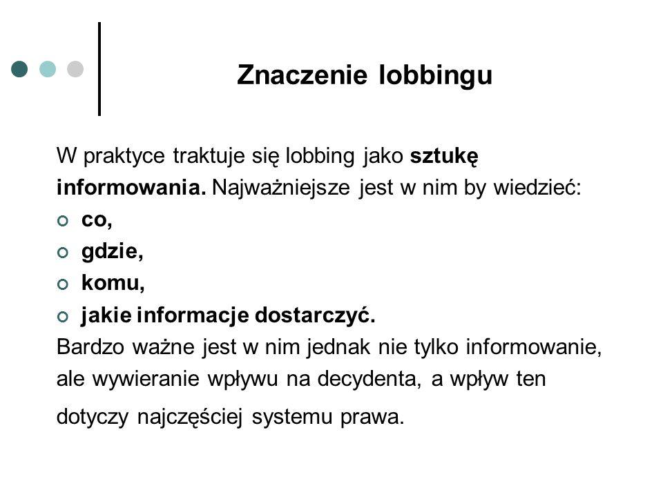 Znaczenie lobbingu W praktyce traktuje się lobbing jako sztukę informowania.