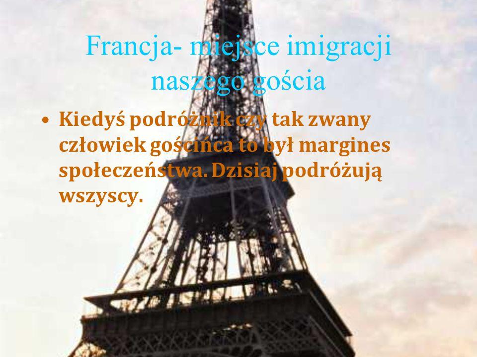 Francja- miejsce imigracji naszego gościa Kiedyś podróżnik czy tak zwany człowiek gościńca to był margines społeczeństwa.