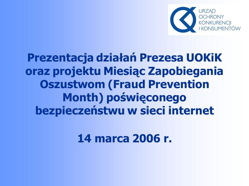 Prezentacja działań Prezesa UOKiK oraz projektu Miesiąc Zapobiegania Oszustwom (Fraud Prevention Month) poświęconego bezpieczeństwu w sieci internet 14 marca 2006 r.