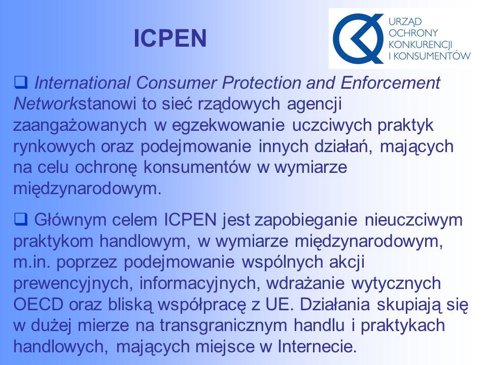 ICPEN  International Consumer Protection and Enforcement Networkstanowi to sieć rządowych agencji zaangażowanych w egzekwowanie uczciwych praktyk rynkowych oraz podejmowanie innych działań, mających na celu ochronę konsumentów w wymiarze międzynarodowym.