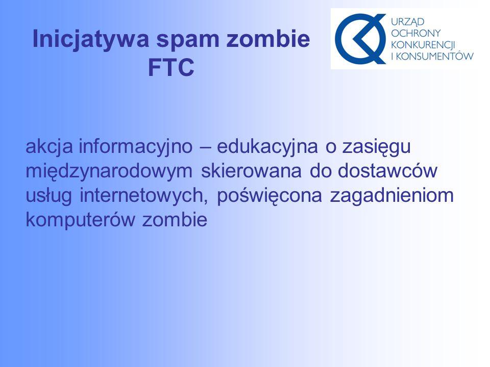 Inicjatywa spam zombie FTC akcja informacyjno – edukacyjna o zasięgu międzynarodowym skierowana do dostawców usług internetowych, poświęcona zagadnieniom komputerów zombie