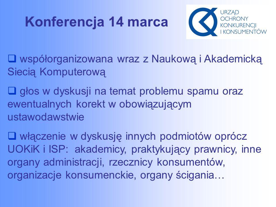Konferencja 14 marca  współorganizowana wraz z Naukową i Akademicką Siecią Komputerową  głos w dyskusji na temat problemu spamu oraz ewentualnych korekt w obowiązującym ustawodawstwie  włączenie w dyskusję innych podmiotów oprócz UOKiK i ISP: akademicy, praktykujący prawnicy, inne organy administracji, rzecznicy konsumentów, organizacje konsumenckie, organy ścigania…