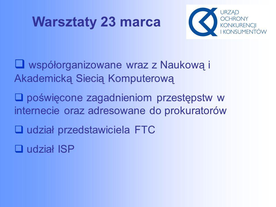 Warsztaty 23 marca  współorganizowane wraz z Naukową i Akademicką Siecią Komputerową  poświęcone zagadnieniom przestępstw w internecie oraz adresowane do prokuratorów  udział przedstawiciela FTC  udział ISP