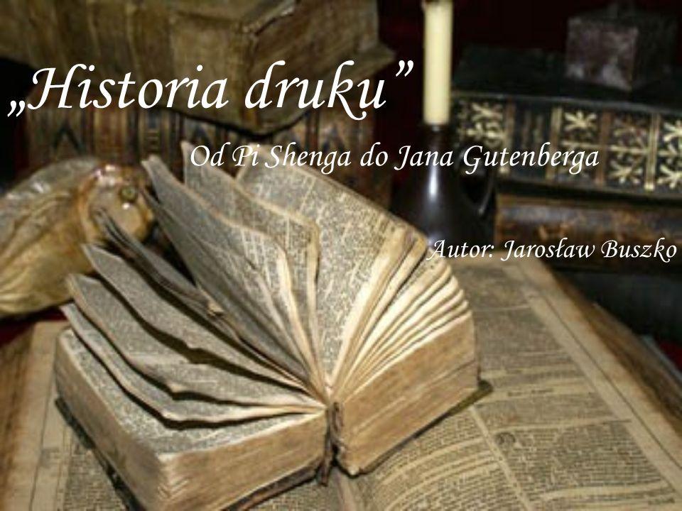 """Historia druku Od Pi Shenga do Jana Gutenberga Autor: Jarosław Buszko"