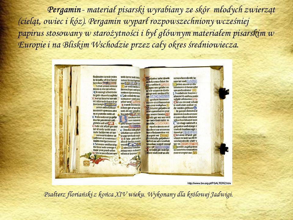 Pergamin - materiał pisarski wyrabiany ze skór młodych zwierząt (cieląt, owiec i kóz).